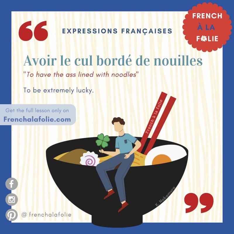 Visual Lesson of French Expression Avoir le cul bordé de nouilles